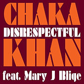 Play & Download Disrespectful feat. Mary J. Blige by Chaka Khan | Napster