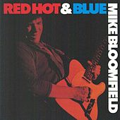 Play & Download Red Hot & Blu by Mike Bloomfield | Napster