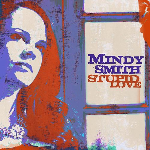 Stupid Love by Mindy Smith