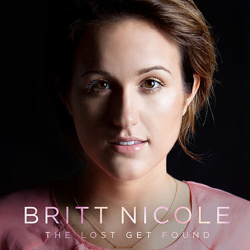 Play & Download The Lost Get Found by Britt Nicole | Napster
