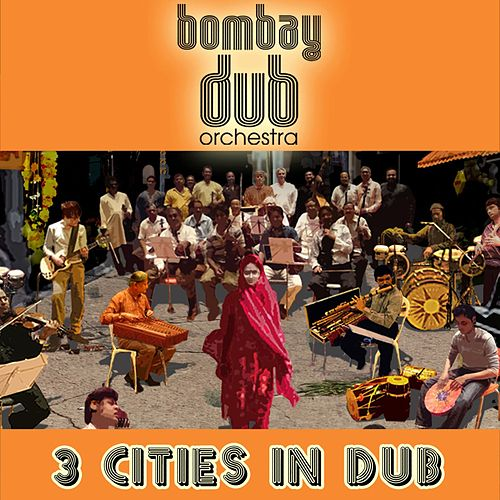 Play & Download 3 Cities In Dub by Bombay Dub Orchestra | Napster