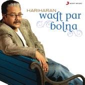 Play & Download Waqt Par Bolna by Hariharan | Napster
