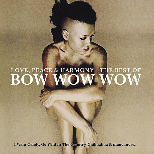 Love, Peace & Harmony The Best Of Bow Wow Wow by Bow Wow Wow