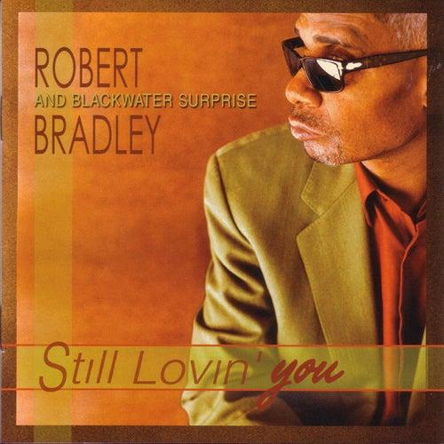 Still Lovin' You by Robert Bradley
