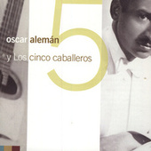 Play & Download Y Los 5 Caballeros by Oscar Aleman | Napster