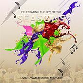 Celebrating the Joys of the Seasons by Living Water Music Ministry