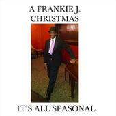 It's All Seasonal by Frankie J