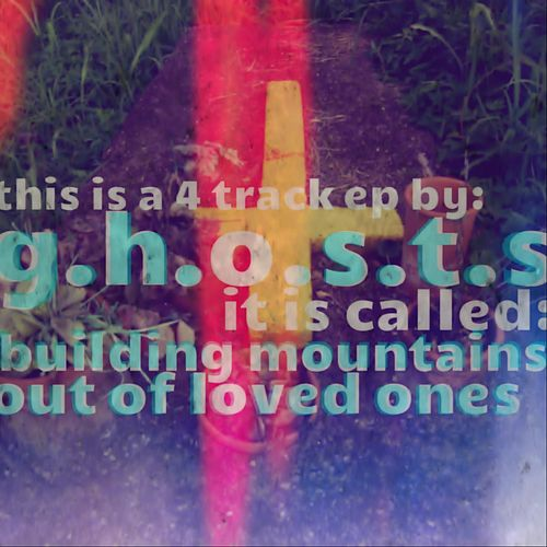 Building Mountains out of Loved Ones by Ghosts
