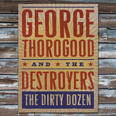 Play & Download The Dirty Dozen by George Thorogood | Napster
