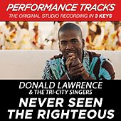 Play & Download Never Seen The Righteous (Premiere Performance Plus Track) by Donald Lawrence | Napster
