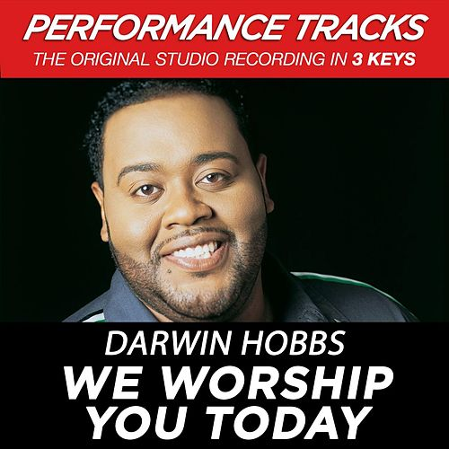 Play & Download We Worship You Today (Premiere Performance Plus Track) by Darwin Hobbs | Napster