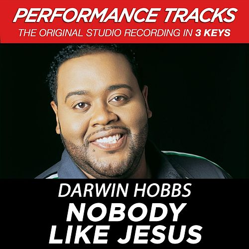 Nobody Like Jesus (Premiere Performance Plus Track) by Darwin Hobbs