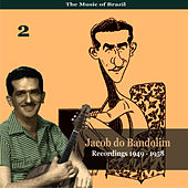 Play & Download The Music of Brazil / Jacob do Bandolim, Vol. 2 / Recordings 1949 - 1958 by Jacob Do Bandolim | Napster