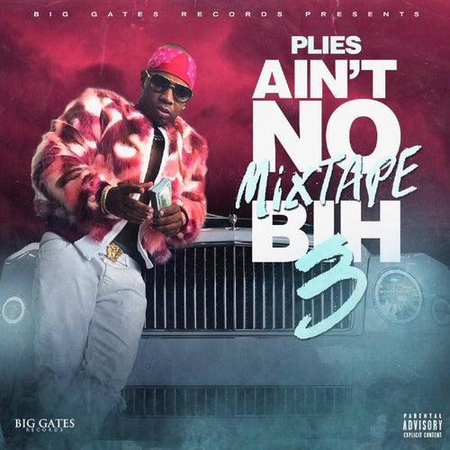 Ain't No Mixtape Bih 3 by Plies