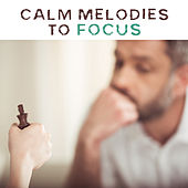 Calm Melodies to Focus by Mental Focus Music Academy