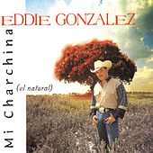 Play & Download Mi Charchina (El Natural) by Eddie Gonzalez | Napster