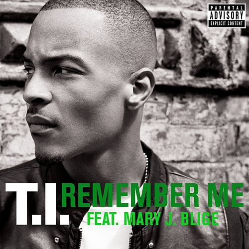 Play & Download Remember Me [Feat. Mary J. Blige] by T.I. | Napster