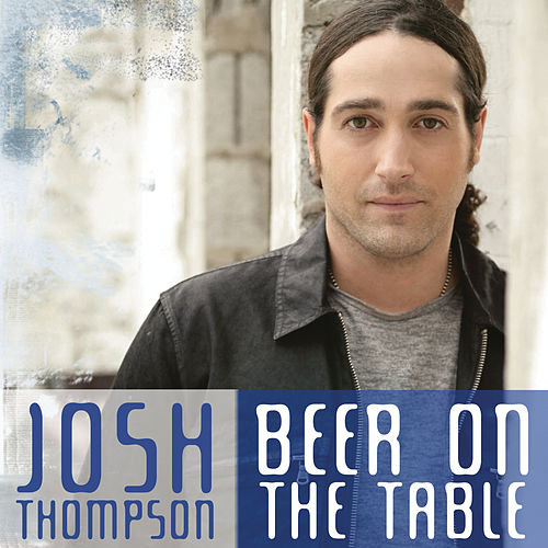 Beer On The Table von Josh Thompson