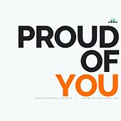 Proud of You (Motivational Speech) by Fearless Motivation