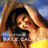 Play & Download Baile Caliente: Fiesta Latina by Fiesta Latina | Napster