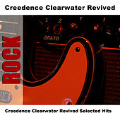 Play & Download Creedence Clearwater Revived Selected Hits by Creedence Clearwater Revived | Napster
