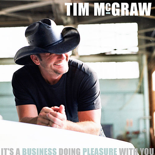 Play & Download It's A Business Doing Pleasure With You (Single) by Tim McGraw | Napster