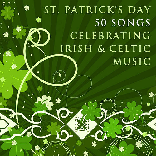 Play & Download St. Patricks Day: 50 Songs Celebrating Irish & Celtic Music by Various Artists | Napster