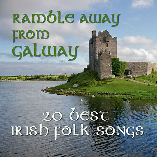 Ramble Away From Galway: 20 Best Irish Folk Songs by Various Artists