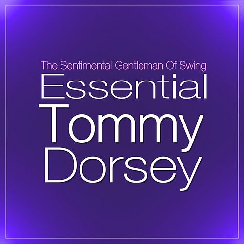 Play & Download Essential Tommy Dorsey: Best Of The Sentimental Gentleman Of Swing by Tommy Dorsey | Napster