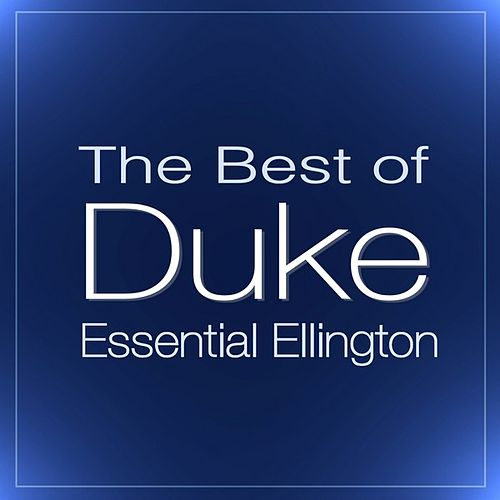 Play & Download Essential Ellington: The Best Of Duke by Duke Ellington | Napster