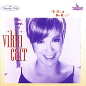 The Best Of Vikki Carr: It Must Be Him by Vikki Carr