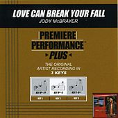 Love Can Break Your Fall (Premiere Performance Plus Track) by Jody McBrayer