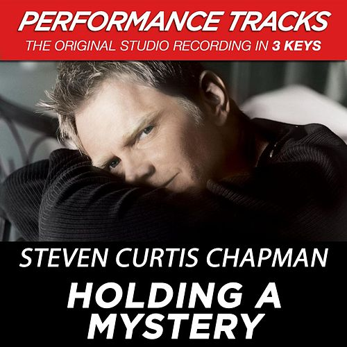 Play & Download Holding A Mystery (Premiere Performance Plus Track) by Steven Curtis Chapman | Napster