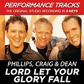 Lord Let Your Glory Fall (Premiere Performance Plus Track) by Phillips, Craig & Dean