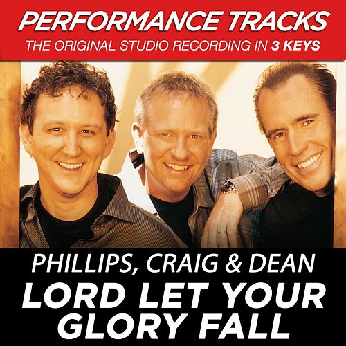 Play & Download Lord Let Your Glory Fall (Premiere Performance Plus Track) by Phillips, Craig & Dean | Napster