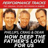 How Deep The Father's Love For Us (Premiere Performance Plus Track) by Phillips, Craig & Dean