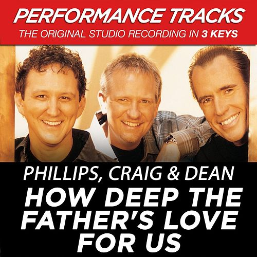 Play & Download How Deep The Father's Love For Us (Premiere Performance Plus Track) by Phillips, Craig & Dean | Napster