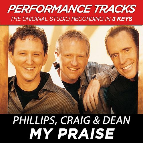 Play & Download My Praise (Premiere Performance Plus Track) by Phillips, Craig & Dean | Napster