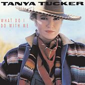 What Do I Do With Me by Tanya Tucker