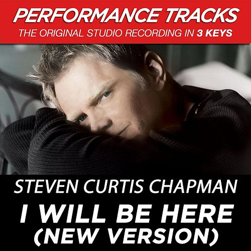 Play & Download I Will Be Here (Premiere Performance Plus Track) (New Version From All About Love) by Steven Curtis Chapman | Napster
