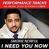 I Need You Now (Premiere Performance Plus Track) by Smokie Norful