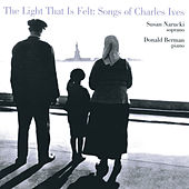 Play & Download The Light That is Felt: Songs of Charles Ives by Susan Narucki | Napster