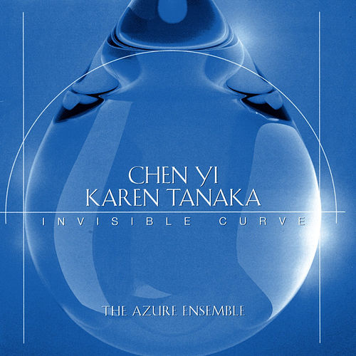 Play & Download Chen-Yi/Karen Tanaka: Invisible Curve by Azure Ensemble | Napster