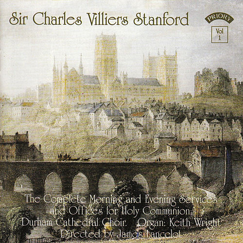 Play & Download C.V. Stanford - The Complete Morning & Evening Services Vol. 1 by The Choir of Durham Cathedral | Napster