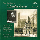 Play & Download The Anthems of Charles Wood - Volume 2 by The Choir of Gonville & Caius College Cambridge | Napster