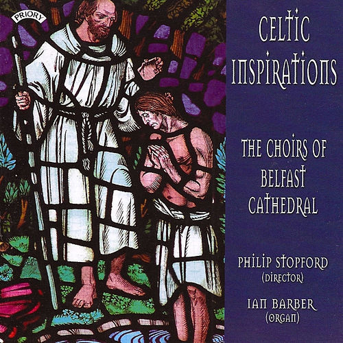 Celtic Inspirations by The Choirs of Belfast Cathedral