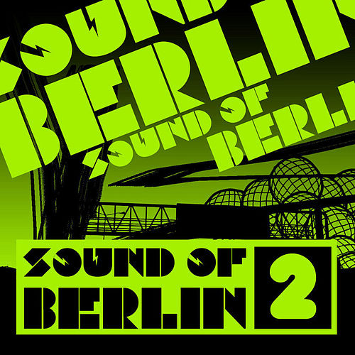 Sound of Berlin 2 - The Finest Club Sounds Selection of House, Electro, Minimal and Techno by Various Artists