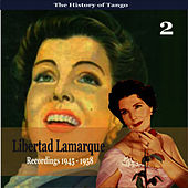 Play & Download The History of Tango / Libertad Lamarque, Vol. 2 / Recordings 1945 - 1958 by Libertad Lamarque | Napster