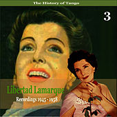 Play & Download The History of Tango / Libertad Lamarque, Vol. 3 / Recordings 1945 - 1958 by Libertad Lamarque | Napster