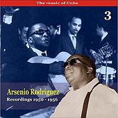 The Music of Cuba / Arsenio Rodríguez, Vol. 3 / Recordings 1950 - 1956 by Arsenio Rodríguez